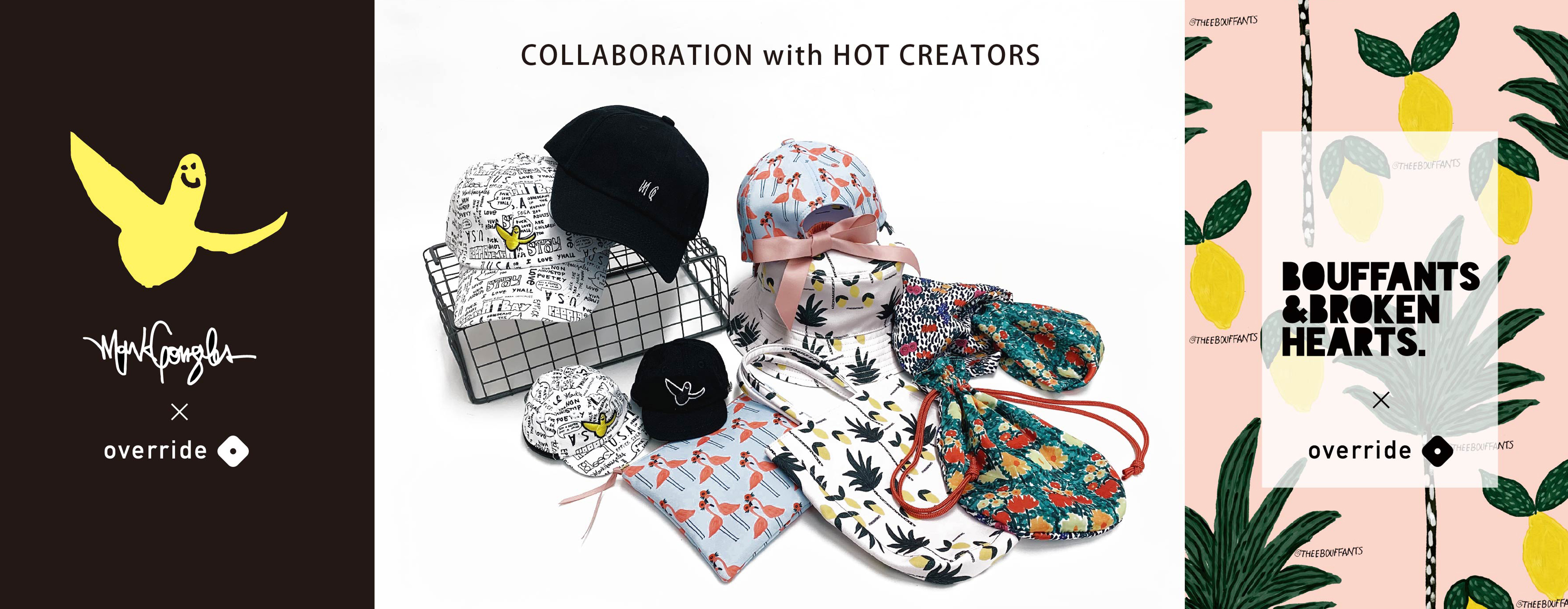 Collaboration with hot creators; Mark Gonzales and BOUFFANTS & BROKEN HEARTS(Kendra Dandy)